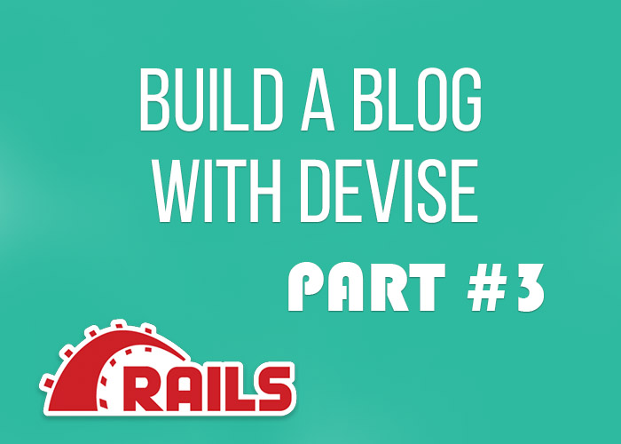 Build a blog with devise - part 3, customizing devise